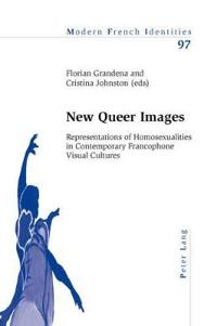 New Queer Images: Representations of Homosexualities in Contemporary Francophone Visual Cultures