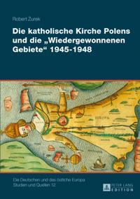 Die katholische Kirche Polens und die Wiedergewonnenen Gebiete 1945-1948