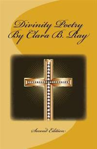 Divinity Poetry by Clara B. Ray: Second Edition