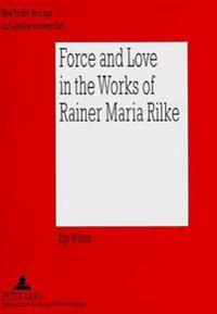 Force And Love In The Works Of Rainer Maria Rilke