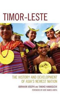 Timor-Leste: The History and Development of Asia's Newest Nation