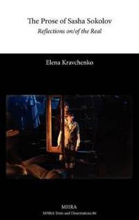 The Prose of Sasha Sokolov: Reflections On/Of the Real
