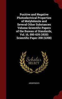 Positive and Negative Photoelectrical Properties of Molybdenite and Several Other Substances Volume Scientific Papers of the Bureau of Standards, Vol. 16, 595-639 (1920) Scientific Paper 398 (S398)