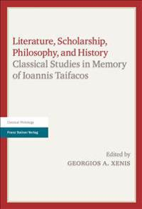 Literature, Scholarship, Philosophy, and History: Classical Studies in Memory of Ioannis Taifacos