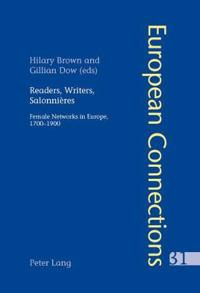 Readers, Writers, Salonnieres: Female Networks in Europe, 1700-1900