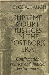 Supreme Court Justices in the Post-Bork Era