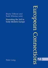 Narrating the Self in Early Modern Europe- l'Écriture de Soi Dans l'Europe Moderne