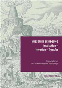 Wissen in Bewegung. Institution - Iteration - Transfer