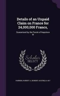 Details of an Unpaid Claim on France for 24,000,000 Francs,