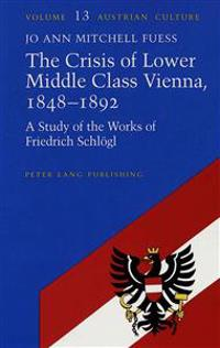 The Crisis of Lower Middle Class Vienna, 1848-1892