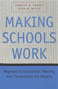 Making Schools Work: Negotiating Educational Meaning and Transforming the Margins
