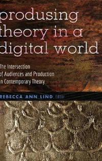 Produsing Theory in a Digital World