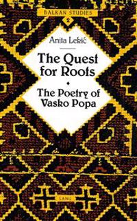 The Quest for Roots: The Poetry of Vasko Popa Preface by Charles Simic