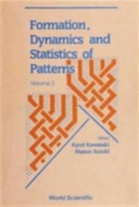 FORMATION, DYNAMICS AND STATISTICS OF PATTERNS (VOLUME 2)