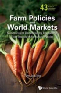 Farm Policies And World Markets: Monitoring And Disciplining The International Trade Impacts Of Agricultural Policies