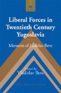 Liberal Forces in Twentieth Century Yugoslavia