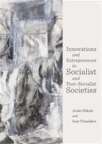 Innovations and Entrepreneurs in Socialist and Post-Socialist Societies