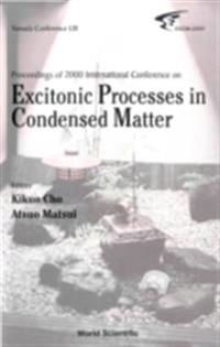 EXCITONIC PROCESSES IN CONDENSED MATTER, PROCEEDINGS OF 2000 INTERNATIONAL CONFERENCE (EXCON2000)