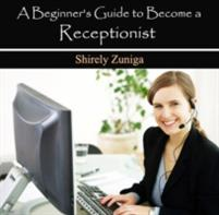 Beginner's Guide to Become a Receptionist, A