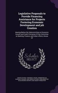 Legislative Proposals to Provide Financing Assistance for Projects Fostering Economic Development and Job Creation