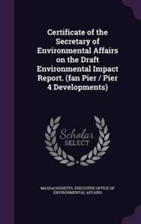 Certificate of the Secretary of Environmental Affairs on the Draft Environmental Impact Report. (Fan Pier / Pier 4 Developments)