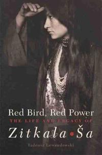 Red Bird, Red Power: The Life and Legacy of Zitkala Sa