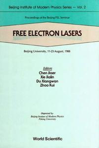 FREE ELECTRON LASERS - PROCEEDINGS OF THE BEIJING FEL SEMINAR