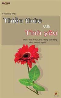 Thien Thuc Va Tinh Yeu: Thien - Mot y Thuc, Mot Phong Cach Song Danh Cho Moi Nguoi