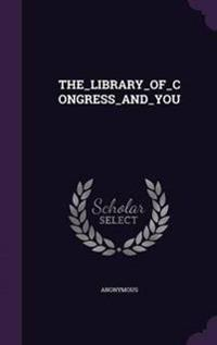 The_library_of_congress_and_you