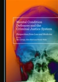 Mental Condition Defences and the Criminal Justice System