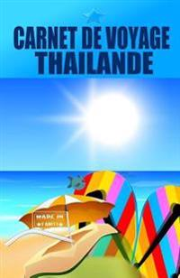 Thailande. Carnet de Voyage: Agenda de Voyage. Journal de Bord Pre-Imprime: Activites, Sport, Shopping, Hotel, Transport, Road Trip.