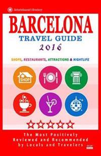 Barcelona Travel Guide 2016: Shops, Restaurants, Attractions, Entertainment & Nightlife in Barcelona, Spain (City Travel Guide 2016)