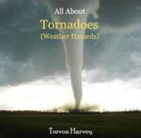 All About Tornadoes (Weather Hazards)