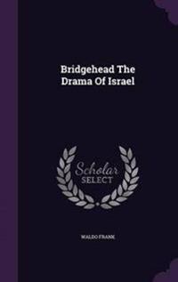 Bridgehead the Drama of Israel