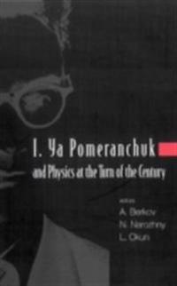 I. YA POMERANCHUK AND PHYSICS AT THE TURN OF THE CENTURY, PROCEEDINGS OF THE INTERNATIONAL CONFERENCE