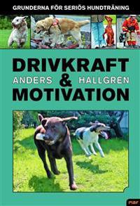 Drivkraft och motivation : grunderna för seriös hundträning
