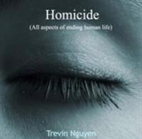 Homicide (All aspects of ending human life)