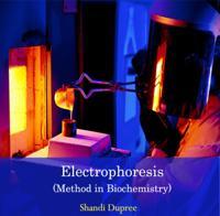 Electrophoresis (Method in Biochemistry)