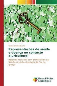 Representacoes de Saude E Doenca No Contexto Pluricultural