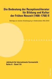 Die Bedeutung der Rezeptionsliteratur fur Bildung und Kultur der Fruhen Neuzeit (1400-1750) II