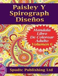 Paisley Y Spirograph Diseños: Mandala Libro de Colorear Adulto Volumen 6