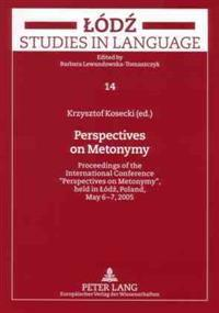 Perspectives on Metonymy: Proceedings of the International Conference 'perspectives on Metonymy', Held in Lódź, Poland, May 6-7, 2005