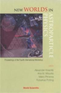 NEW WORLDS IN ASTROPARTICLE PHYSICS - PROCEEDINGS OF THE FOURTH INTERNATIONAL WORKSHOP