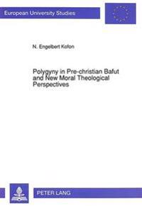 Polygyny in Pre-Christian Bafut and New Moral Theological Perspectives