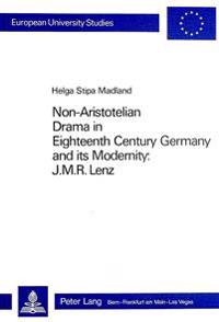 Non-Aristotelian Drama in Eighteenth Century Germany and Its Modernity