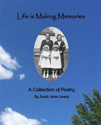 Life Is Making Memories: A Collection of Poetry