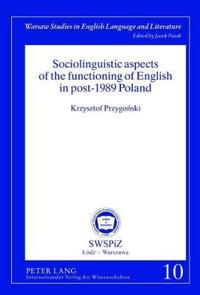 Sociolinguistic Aspects of the Functioning of English in Post-1989 Poland