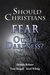 Should Christians Fear Outer Darkness?