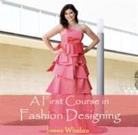 First Course in Fashion Designing, A