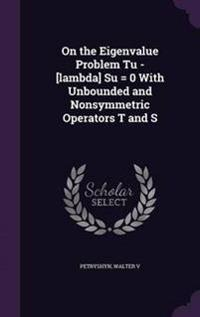 On the Eigenvalue Problem Tu - [Lambda] Su = 0 with Unbounded and Nonsymmetric Operators T and S